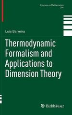 Thermodynamic Formalism and Applications to Dimension Theory : Progress in Mathematics - Luis Barreira