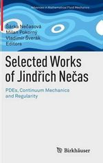 Selected Works of Jindrich Necas : PDEs, Continuum Mechanics and Regularity