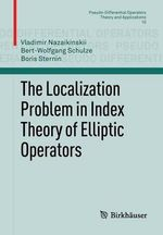 The Localization Problem in Index Theory of Elliptic Operators : A Minimal Introduction - Vladimir E. Nazaikinskii