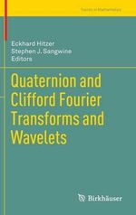 Quaternion and Clifford Fourier Transforms and Wavelets : XXXI Workshop, Bia Owie A, Poland, June 24 30, 201...