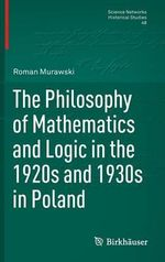 The Philosophy of Mathematics and Logic in the 1920s and 1930s in Poland - Roman Murawski