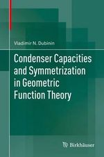 Condenser Capacities and Symmetrization in Geometric Function Theory of a Complex Variable - Vladimir N. Dubinin