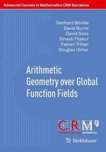 Arithmetic Geometry Over Global Function Fields - Gebhard Bockle