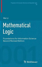 Mathematical Logic 2014 : Foundations for Information Science - Wei Li