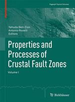 Properties and Processes of Crustal Fault Zones : Volume I
