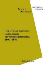 Convolutions in French Mathematics, 1800-1840 : From the Calculus and Mechanics to Mathematical Analysis and Mathematical Physics - I Grattan-Guinness