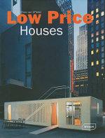 Low Price Houses : Starter Homes, Minimal Houses & Emergency Accommodation - Chris van Uffelen