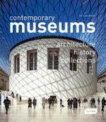 Contemporary Museums : Architecture, History, Collections - Chris van Uffelen