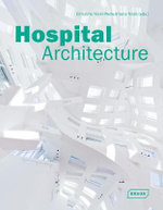 Hospital Architecture : Architecture in Focus - Chris van Uffelen