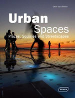 Urban Spaces : Plazas, Squares & Streetscapes - Chris Van Uffelen