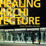 Healing Architecture : An Architectural and Cultural Study, 1906-1929 - Christine Nickl-Weller