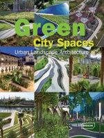 Green City Spaces : Urban Landscape Architecture - Chris van Uffelen