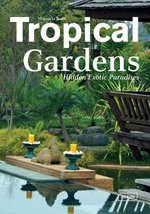 Tropical Gardens : Hidden Exotic Paradises - Manuela Roth