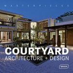 Courtyard Architecture + Design : Masterpieces - Lisa Baker