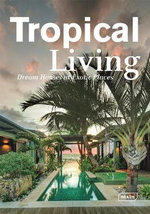 Tropical Living : Dream Houses at Exotic Places