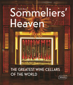 Sommeliers' Heaven : The Greatest Wine Cellars of the World - Paolo Basso