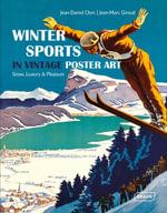 The Winter Sports in Vintage Poster Art : Snow, Luxury & Pleasure - Jean-Daniel Clerc