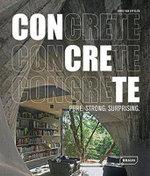 Concrete : Pure. Strong. Surprising - Chris van Uffelen