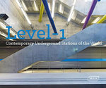 Level 1 : Contemporary Underground Stations of the World : Architecture & Technology - Lisa Baker