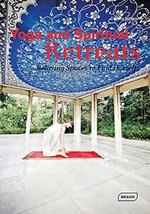 Yoga and Spiritual Retreats : Relaxing Spaces to Find Oneself (Dreaming Of)  - Sibylle Kramer