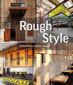 Rough Style : Architecture, Interior, Design - Sibylle Kramer