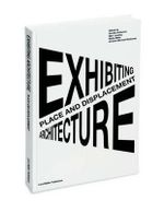 Place and Displacement Exhibiting Architecture - Thordis Arrhenius