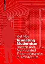 Insulating Modernism : Isolated and Non-Isolated Thermodynamics in Architecture - Kiel Moe