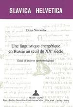 Une Linguistique Energetique En Russie Au Seuil Du Xxe Siecle : Essai D'Analyse Epistemologique - Elena Simonato