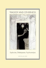 Tragedy and Otherness : Sophocles, Shakespeare, Psychoanalysis - Nicholas Ray