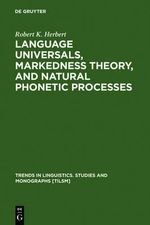 Language Universals, Markedness : Theory, and Natural Phonetic Processes :  Theory, and Natural Phonetic Processes - Robert K. Herbert