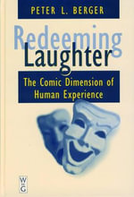 Redeeming Laughter : The Comic Dimension of Human Experience :  The Comic Dimension of Human Experience - Peter L. Berger