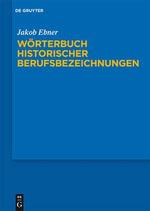 Worterbuch Historischer Berufsbezeichnungen - Jakob Ebner