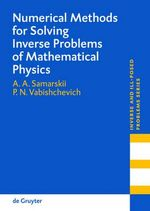 Numerical Methods for Solving Inverse Problems of Mathematical Physics : Inverse and Ill-Posed Problems Series - Alexander A. Samarskii