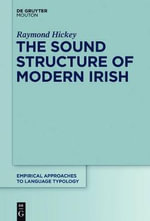 The Sound Structure of Modern Irish : Empirical Approaches to Language Typology [Ealt] - Raymond Hickey