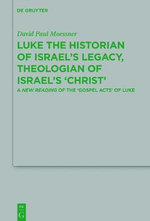 Luke the Historian of Israel S Legacy, Theologian of Israel S Christ : Luke and Acts as Rhetorical, Historiographical 'Biblical' Theology - David Paul Moessner