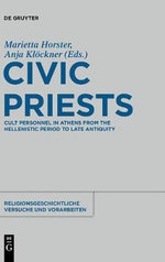 Civic Priests: Volume 58 : Cult Personnel in Athens from the Hellenistic Period to Late Antiquity