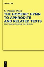 The Homeric Hymn to Aphrodite and Related Texts : Text, Translation and Commentary - S. Douglas Olson