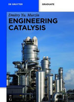 Engineering Catalysis : A Reaction Engineering Approach - Dmitry Murzin
