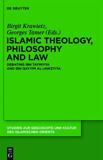 Islamic Theology, Philosophy and Law : Debating Ibn Taymiyya and Ibn Qayyim Al-Jawziyya