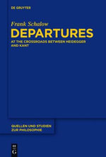 Departures : At the Crossroads Between Heidegger and Kant - Frank Schalow