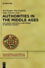 Authorities in the Middle Ages : Influence, Legitimacy, and Power in Medieval Society