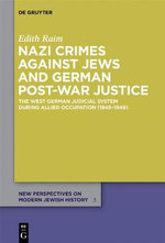 Nazi Crimes Against Jews and German Post-War Justice : The West German Judicial System During Allied Occupation (1945 1949) - Edith Raim