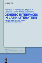 Generic Interfaces in Latin Literature : Encounters, Interactions and Transformations