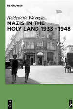 Nazis in the Holy Land 1933-1948 - Heidemarie Wawrzyn