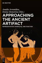 Approaching the Ancient Artifact : Representation, Narrative, and Function