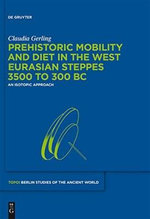 Prehistoric Mobility and Diet in the West Eurasian Steppes 3500 to 300 BC : An Isotopic Approach - Claudia Gerling