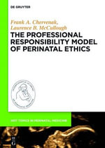 The Professional Responsibility Model of Perinatal Ethics - Professor of Obstetrics and Gynecology Director of Obstetrics and Director of Maternal-Fetal Medicine Frank A Chervenak