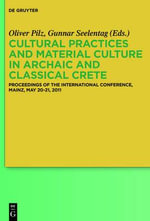 Cultural Practices and Material Culture in Archaic and Classical Crete : Proceedings of the International Conference, Mainz, May 20-21, 2011