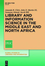 Library and Information Science in the Middle East and North Africa : Global Studies in Libraries and Information