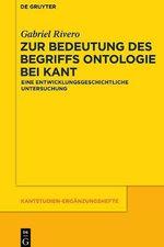 Zur Bedeutung Des Begriffs Ontologie Bei Kant : Eine Entwicklungsgeschichtliche Untersuchung - Gabriel Rivero